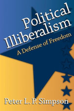 Political Illiberalism : A Defense of Freedom - Peter L. P. Simpson