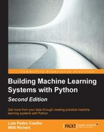 Building Machine Learning Systems with Python - Second Edition - Coelho  Luis Pedro
