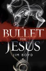 A Bullet for Jesus - Jim Boyd