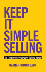 Keep It Simple Selling : The Comprehensive Auto Sales Training Manual - Damian Boudreaux