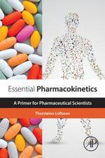 Essential Pharmacokinetics : A Primer for Pharmaceutical Scientists - Thorsteinn Loftsson