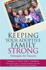 Keeping Your Adoptive Family Strong : Strategies for Success - Greg Keck
