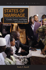 States of Marriage : Gender, Justice, and Rights in Colonial Mali - Emily S. Burrill