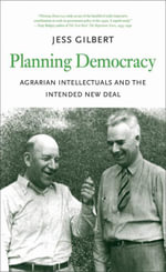 Planning Democracy : Agrarian Intellectuals and the Intended New Deal - Jess Gilbert