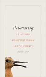 The Narrow Edge : A Tiny Bird, an Ancient Crab, and an Epic Journey - Deborah Cramer