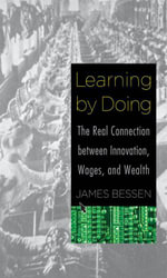 Learning by Doing : The Real Connection between Innovation, Wages, and Wealth - James Bessen