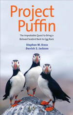 Project Puffin : The Improbable Quest to Bring a Beloved Seabird Back to Egg Rock - Stephen W. Kress
