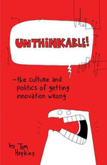 Unthinkable : The Culture and Politics of Getting Innovation Wrong - Tom Hopkins