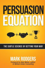 Persuasion Equation : The Subtle Science of Getting Your Way - Mark Rodgers