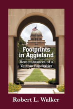 Footprints in Aggieland : Remembrances of a Veteran Fundraiser - Robert L. Walker