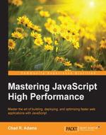 Mastering JavaScript High Performance - Adams   Chad R.