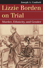 Lizzie Borden on Trial : Murder, Ethnicity, and Gender - Joseph A. Conforti