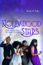 Nollywood Stars : Media and Migration in West Africa and the Diaspora - Noah A. Tsika