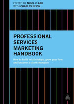 Professional Services Marketing Handbook : How to Build Relationships, Grow Your Firm and Become a Client Champion - Nigel Clark