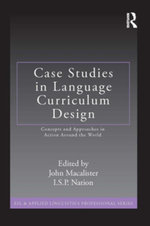 Case Studies in Language Curriculum Design : Concepts and Approaches in Action Around the World - John Macalister