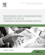Measuring and Communicating Security's Value : A Compendium of Metrics for Enterprise Protection - George Campbell