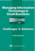 Managing Information Technology in Small Business : Challenges and Solutions