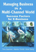 Managing Business in a Multi-Channel World : Success Factors for E-Business