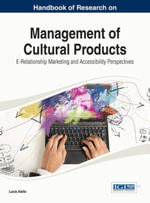 Handbook of Research on Management of Cultural Products : E-Relationship Marketing and Accessibility Perspectives