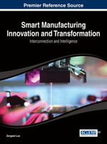 Smart Manufacturing Innovation and Transformation : Interconnection and Intelligence