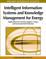 Intelligent Information Systems and Knowledge Management for Energy : Applications for Decision Support, Usage, and Environmental Protection