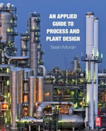 An Applied Guide to Process and Plant Design - Sean Moran