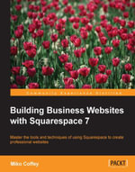 Building Business Websites with Squarespace 7 - Coffey  Miko