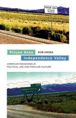 Prison Area, Independence Valley : American Paradoxes in Political Life and Popular Culture - Rob Kroes