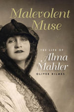 Malevolent Muse : The Life of Alma Mahler - Oliver Hilmes