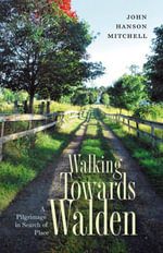 Walking Towards Walden : A Pilgrimage in Search of Place - John Hanson Mitchell