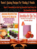 Juicing Recipes For Vitality & Health (Best Juicing Recipes) + Smoothies Are Like You : Smoothie Food Poetry For The Smoothie Lifestyle - Poem A Day Bo - Juliana Baldec