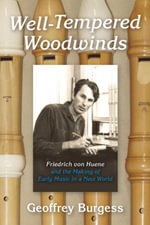 Well-Tempered Woodwinds : Friedrich von Huene and the Making of Early Music in a New World - Geoffrey Burgess