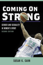 Coming On Strong : Gender and Sexuality in Women's Sport - Susan K. Cahn