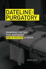 Dateline Purgatory : Examining the Case that Sentenced Darlie Routier to Death - Kathy Cruz
