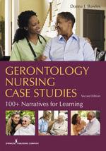 Gerontology Nursing Case Studies, Second Edition : 100+ Narratives for Learning - EdD, RN Donna J. Bowles MSN