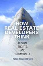How Real Estate Developers Think : Design, Profits, and Community - Peter Hendee Brown