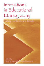 Innovations in Educational Ethnography : Theories, Methods, and Results - George Spindler