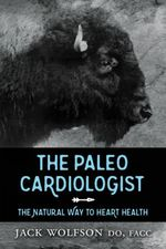 The Paleo Cardiologist : The Natural Way to Heart Health - Jack Wolfson