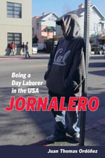 Jornalero : Being a Day Laborer in the USA - Juan Thomas Ordonez