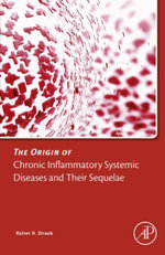 The Origin of Chronic Inflammatory Systemic Diseases and their Sequelae - Rainer Straub