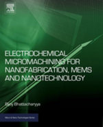 Electrochemical Micromachining for Nanofabrication, MEMS and Nanotechnology - Bijoy Bhattacharyya