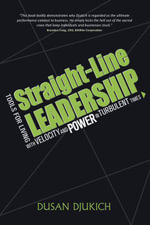 Straight-Line Leadership : Tools for Living with Velocity and Power in Turbulent Times - Dusan Djukich