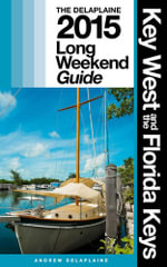 Key West & the Florida Keys - The Delaplaine 2015 Long Weekend Guide - Andrew Delaplaine