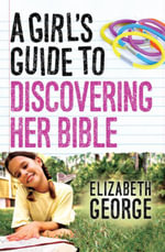 A Girl's Guide to Discovering Her Bible - Elizabeth George