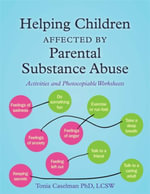 Helping Children Affected by Parental Substance Abuse : Activities and Photocopiable Worksheets - Tonia Caselman
