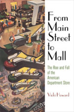 From Main Street to Mall : The Rise and Fall of the American Department Store - Vicki Howard