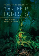 The Biology and Ecology of Giant Kelp Forests - David R. Schiel