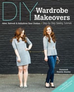 DIY Wardrobe Makeovers : Alter, Refresh & Refashion Your Clothes  Step-by-Step Sewing Tutorials - Suzannah Hamlin Stanley