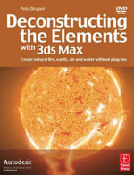 Deconstructing the Elements with 3ds Max : Create natural fire, earth, air and water without plug-ins - Pete Draper