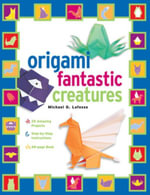 Origami Fantastic Creatures : [Origami with Book, 25 Projects] - Michael LaFosse